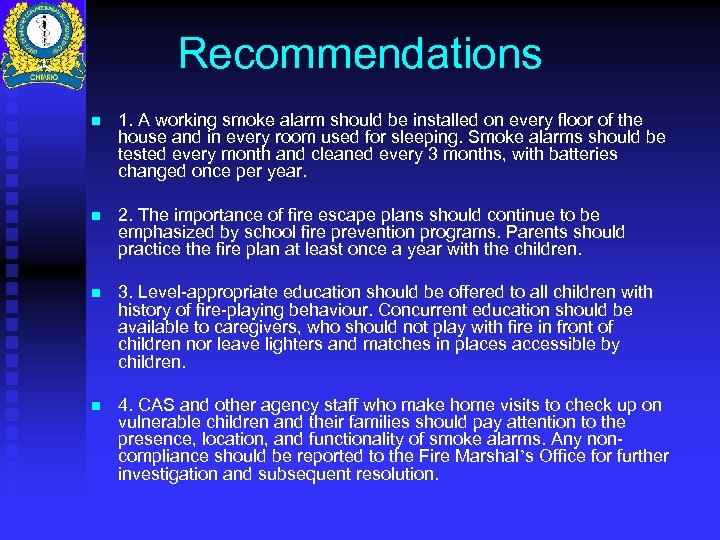 Recommendations n 1. A working smoke alarm should be installed on every floor of