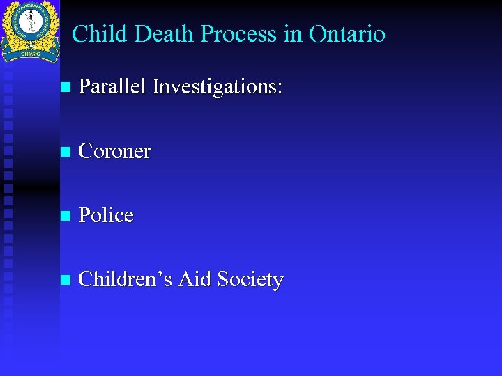 Child Death Process in Ontario n Parallel Investigations: n Coroner n Police n Children's
