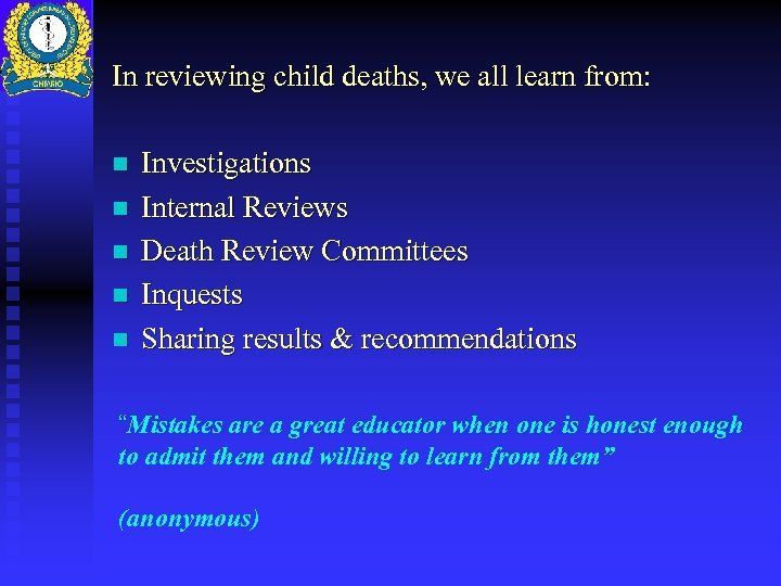 In reviewing child deaths, we all learn from: n n n Investigations Internal Reviews