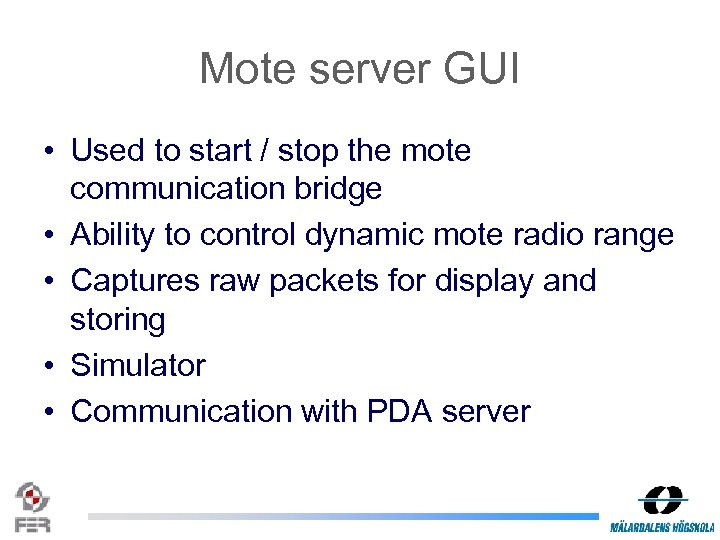 Mote server GUI • Used to start / stop the mote communication bridge •