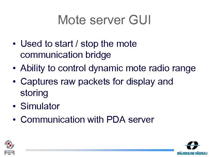 Mote server GUI • Used to start / stop the mote communication bridge •