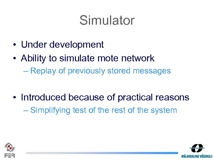 Simulator • Under development • Ability to simulate mote network – Replay of previously