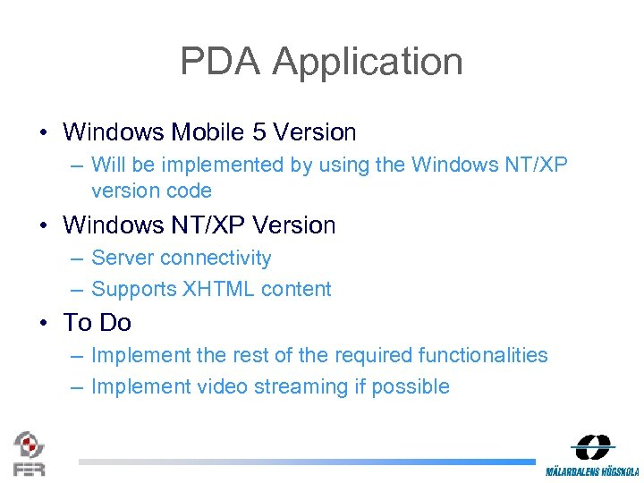 PDA Application • Windows Mobile 5 Version – Will be implemented by using the