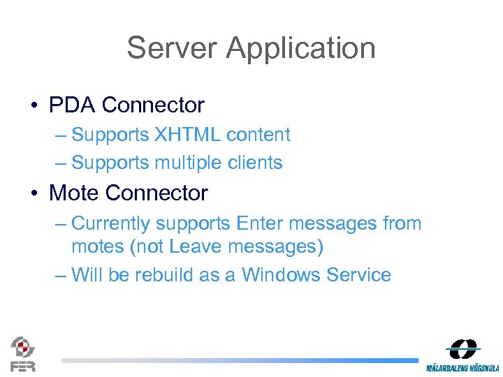 Server Application • PDA Connector – Supports XHTML content – Supports multiple clients •