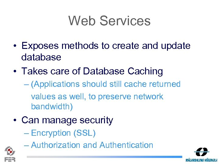 Web Services • Exposes methods to create and update database • Takes care of