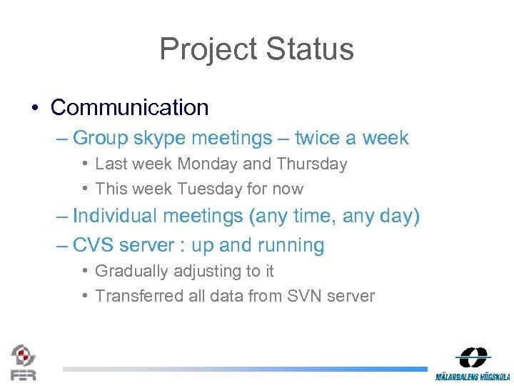 Project Status • Communication – Group skype meetings – twice a week • Last