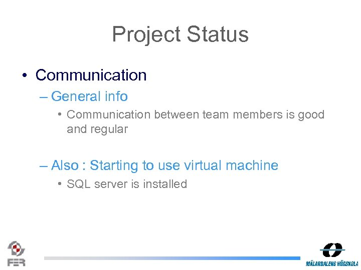Project Status • Communication – General info • Communication between team members is good