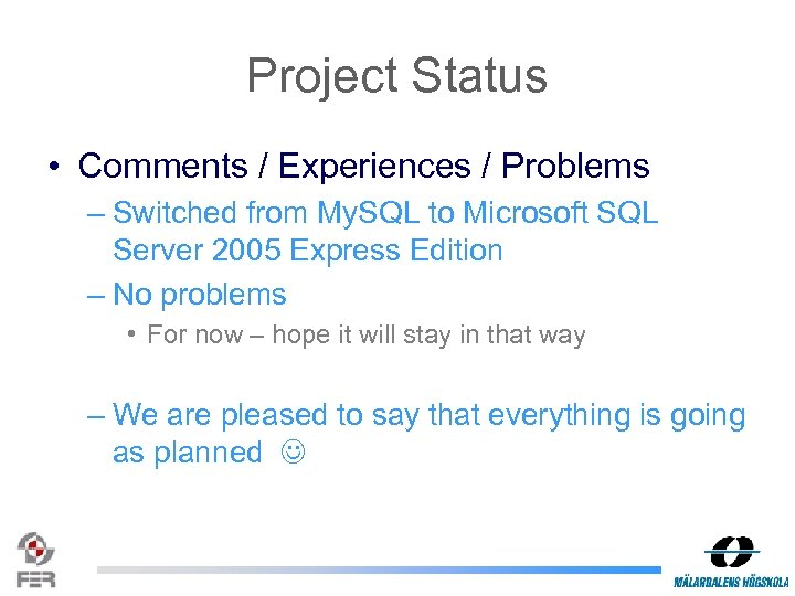 Project Status • Comments / Experiences / Problems – Switched from My. SQL to