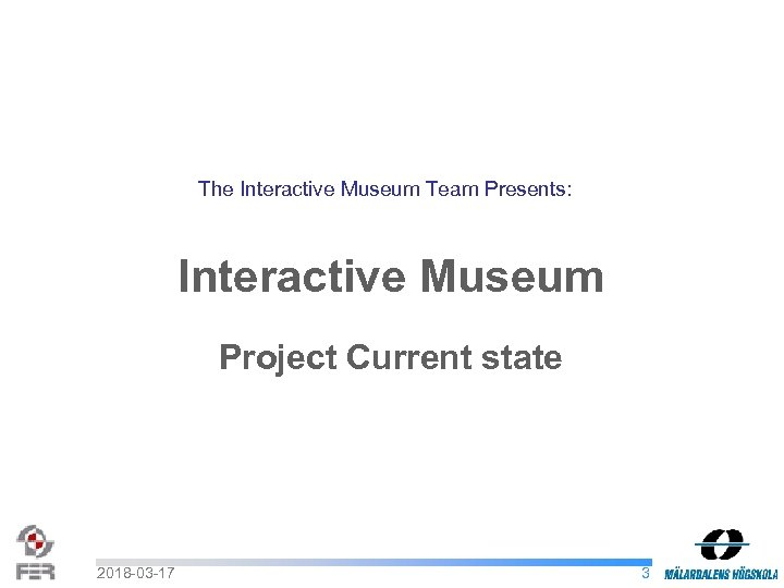 The Interactive Museum Team Presents: Interactive Museum Project Current state 2018 -03 -17 3