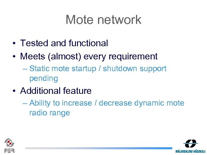 Mote network • Tested and functional • Meets (almost) every requirement – Static mote