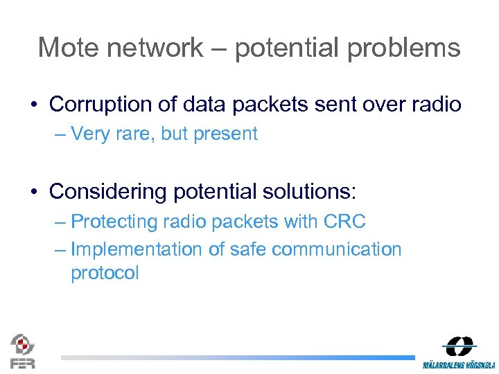 Mote network – potential problems • Corruption of data packets sent over radio –