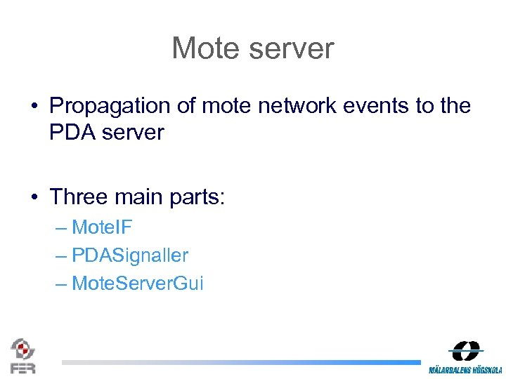 Mote server • Propagation of mote network events to the PDA server • Three