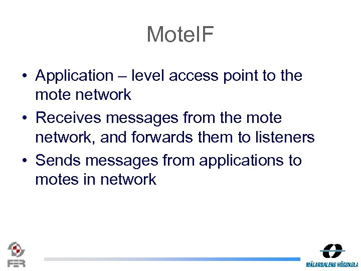 Mote. IF • Application – level access point to the mote network • Receives