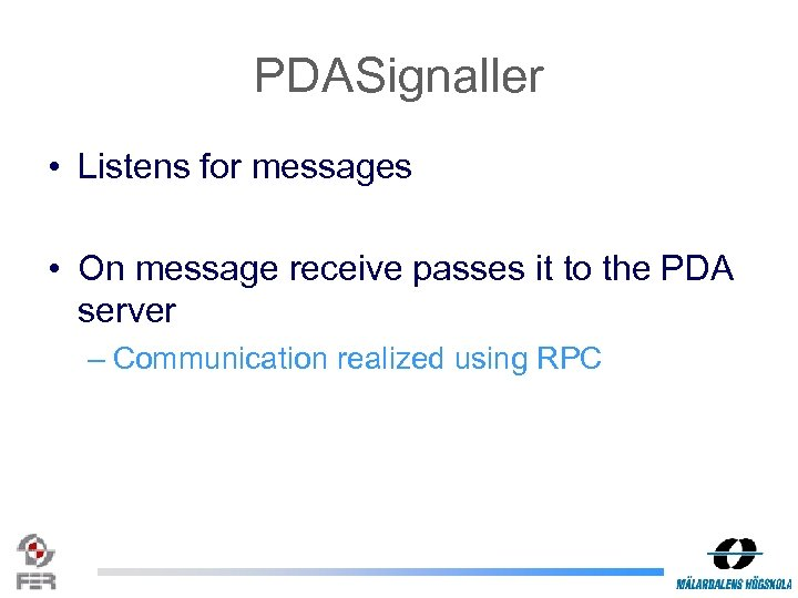 PDASignaller • Listens for messages • On message receive passes it to the PDA