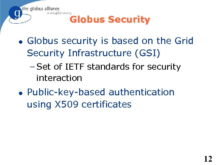Globus Security Globus security is based on the Grid Security Infrastructure (GSI) – Set