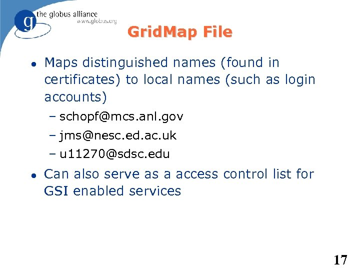 Grid. Map File Maps distinguished names (found in certificates) to local names (such as