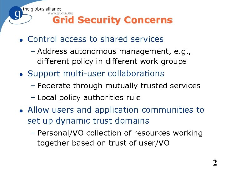 Grid Security Concerns Control access to shared services – Address autonomous management, e. g.
