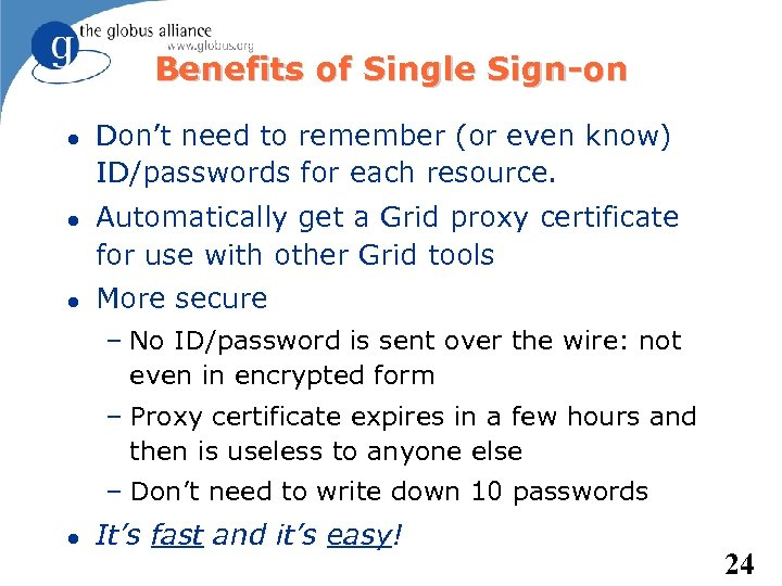 Benefits of Single Sign-on Don't need to remember (or even know) ID/passwords for each
