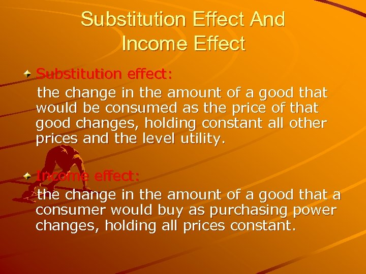 Substitution Effect And Income Effect Substitution effect: the change in the amount of a