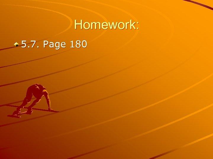 Homework: 5. 7. Page 180