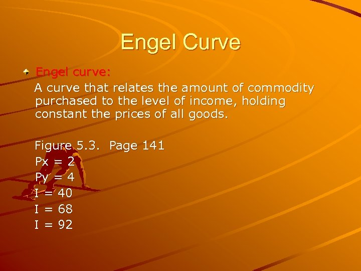Engel Curve Engel curve: A curve that relates the amount of commodity purchased to