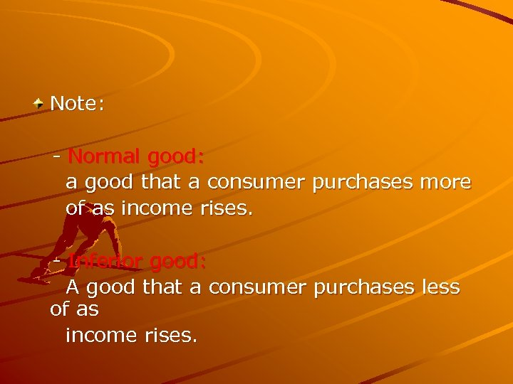 Note: - Normal good: a good that a consumer purchases more of as income