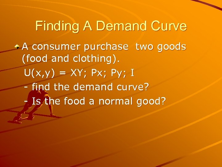 Finding A Demand Curve A consumer purchase two goods (food and clothing). U(x, y)