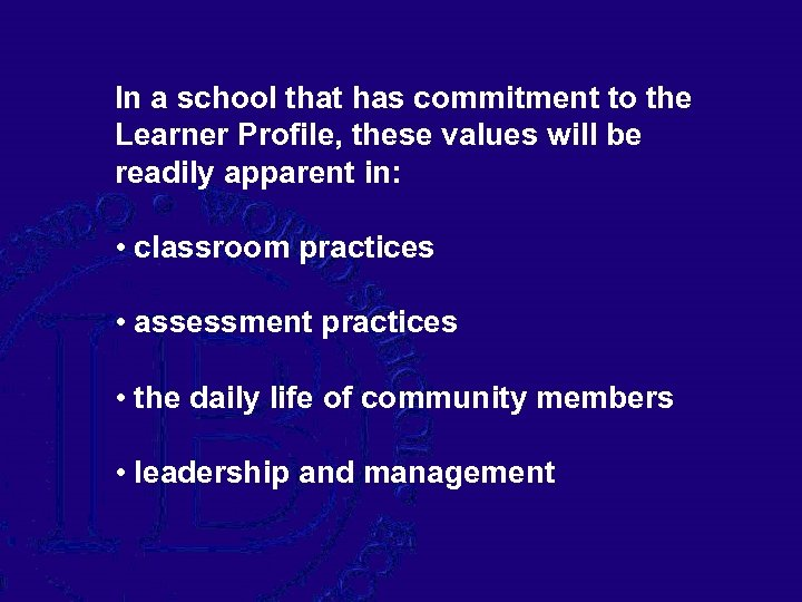 In a school that has commitment to the Learner Profile, these values will be