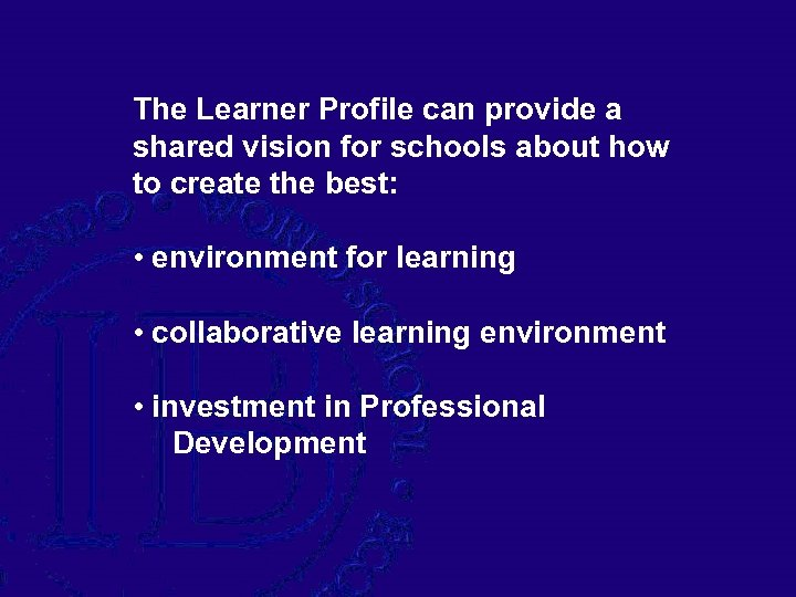The Learner Profile can provide a shared vision for schools about how to create