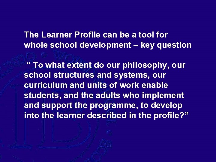 The Learner Profile can be a tool for whole school development – key question
