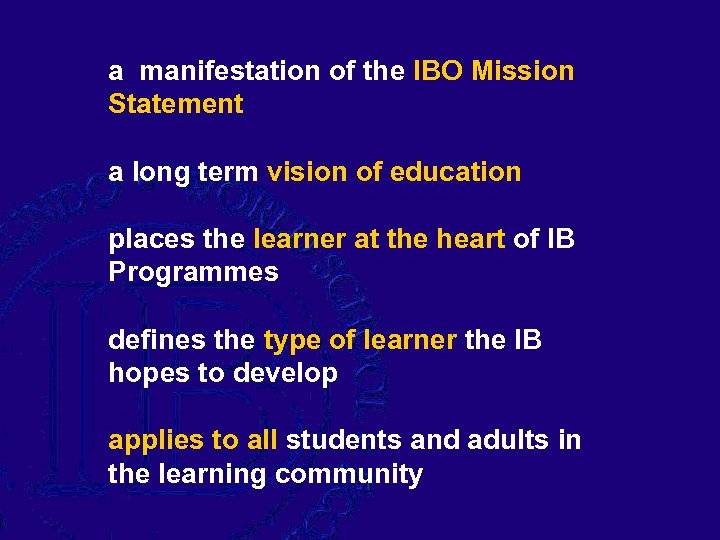 a manifestation of the IBO Mission Statement a long term vision of education places