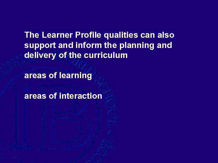 The Learner Profile qualities can also support and inform the planning and delivery of