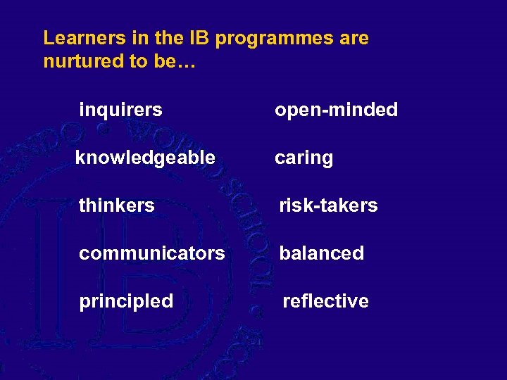 Learners in the IB programmes are nurtured to be… inquirers open-minded knowledgeable caring thinkers