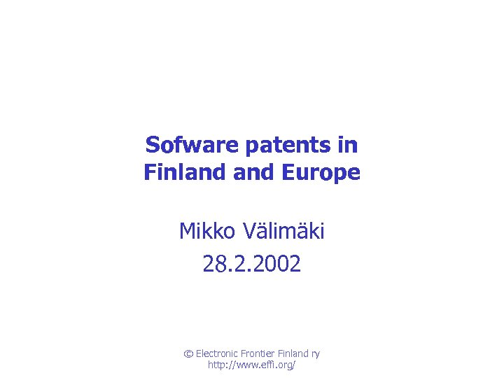 Sofware patents in Finland Europe Mikko Välimäki 28. 2. 2002 © Electronic Frontier Finland