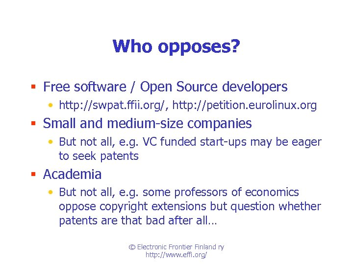 Who opposes? § Free software / Open Source developers • http: //swpat. ffii. org/,