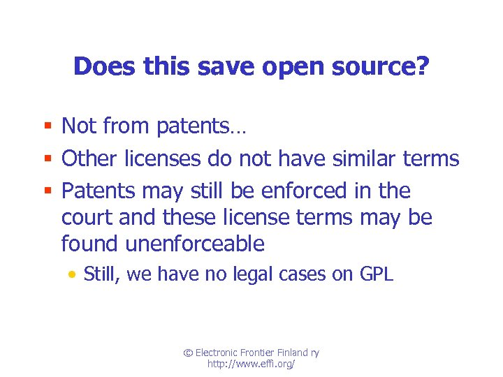 Does this save open source? § Not from patents… § Other licenses do not