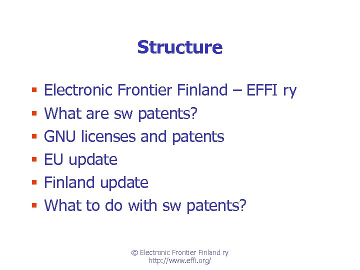 Structure § § § Electronic Frontier Finland – EFFI ry What are sw patents?