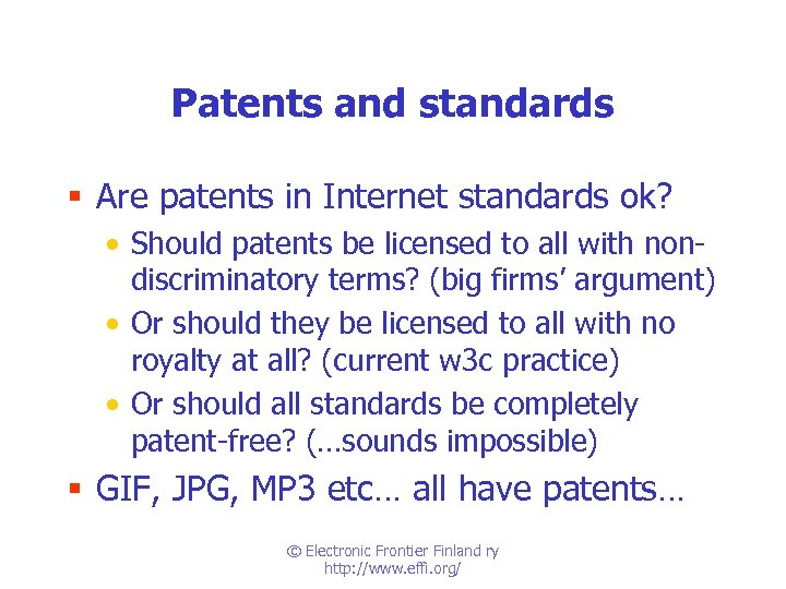 Patents and standards § Are patents in Internet standards ok? • Should patents be