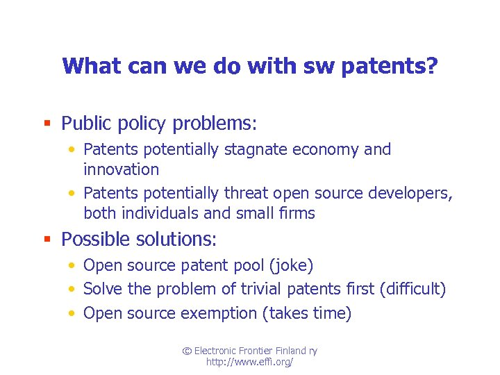 What can we do with sw patents? § Public policy problems: • Patents potentially