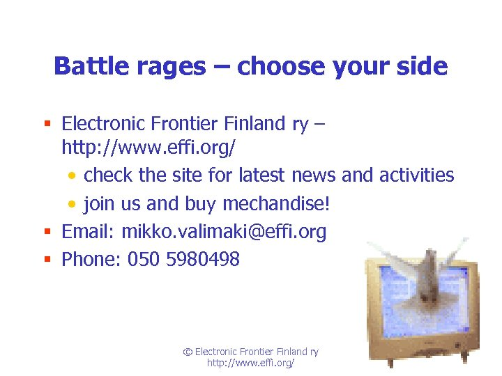 Battle rages – choose your side § Electronic Frontier Finland ry – http: //www.