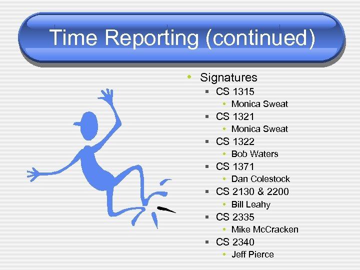Time Reporting (continued) • Signatures § CS 1315 • Monica Sweat § CS 1321