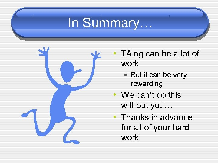 In Summary… • TAing can be a lot of work § But it can
