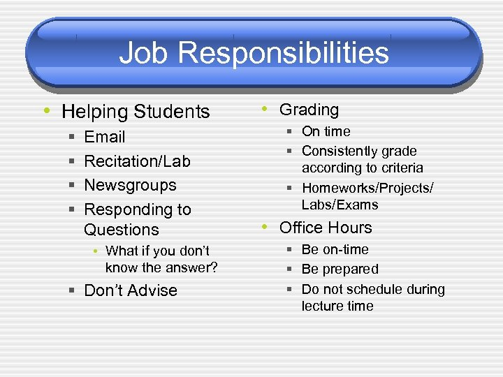 Job Responsibilities • Helping Students § § Email Recitation/Lab Newsgroups Responding to Questions •