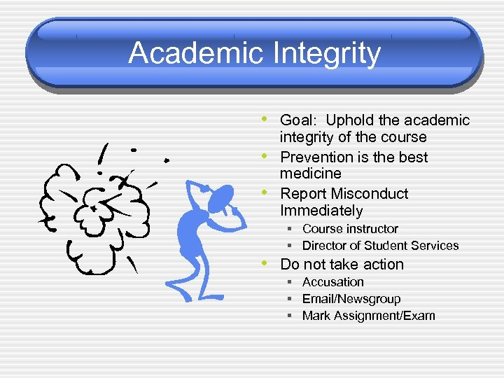 Academic Integrity • Goal: Uphold the academic • • integrity of the course Prevention