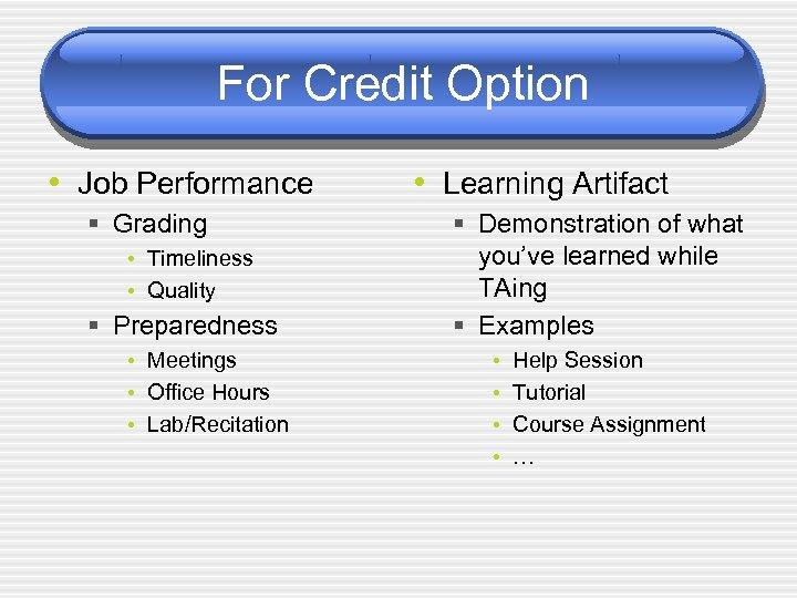 For Credit Option • Job Performance § Grading • Timeliness • Quality § Preparedness