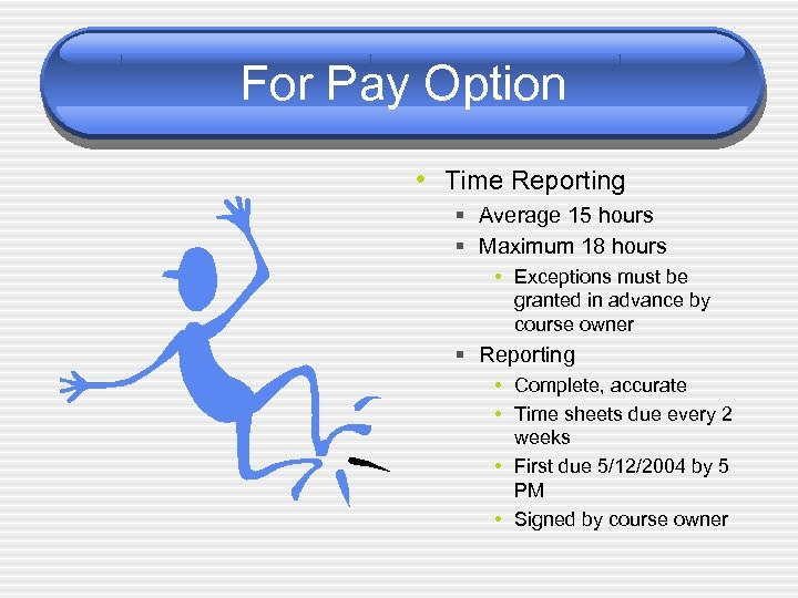 For Pay Option • Time Reporting § Average 15 hours § Maximum 18 hours