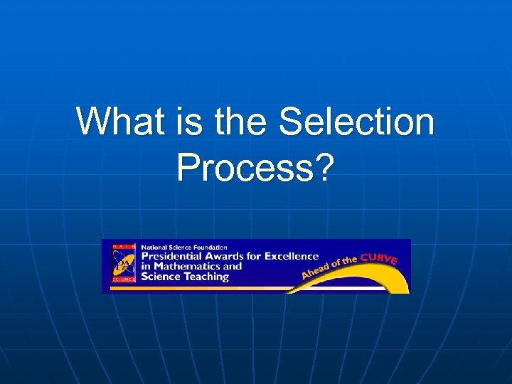 What is the Selection Process?