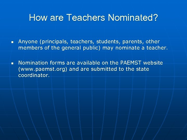 How are Teachers Nominated? n n Anyone (principals, teachers, students, parents, other members of