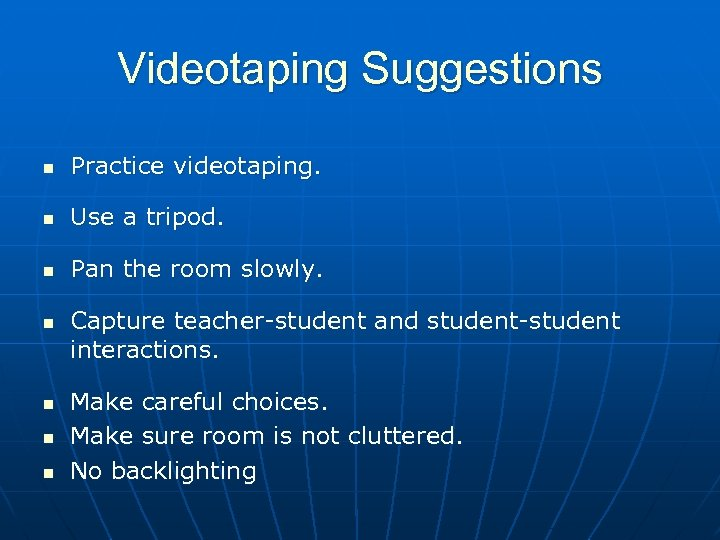Videotaping Suggestions n Practice videotaping. n Use a tripod. n Pan the room slowly.