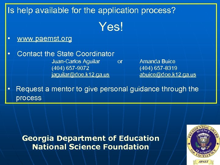 Is help available for the application process? Yes! • www. paemst. org • Contact
